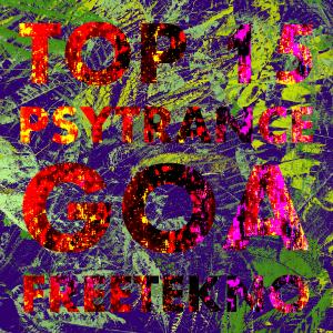 Top 15 Psytrance, Goa, FreeTekno